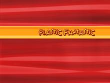 Plastic Fantastic 6